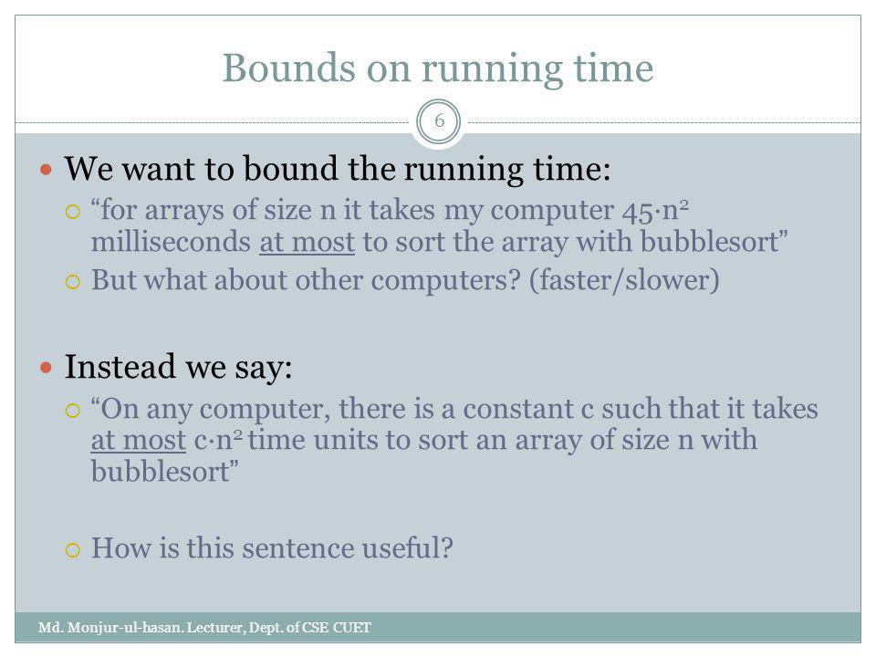 Bounds on running time We want to bound the running time: