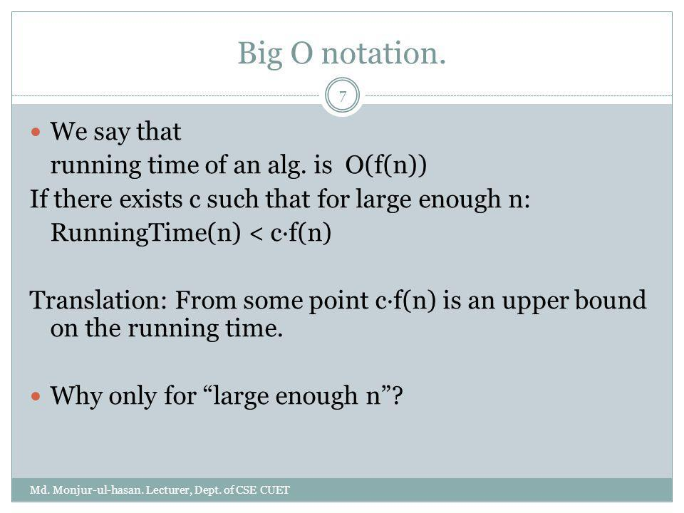Big O notation. We say that running time of an alg. is O(f(n))