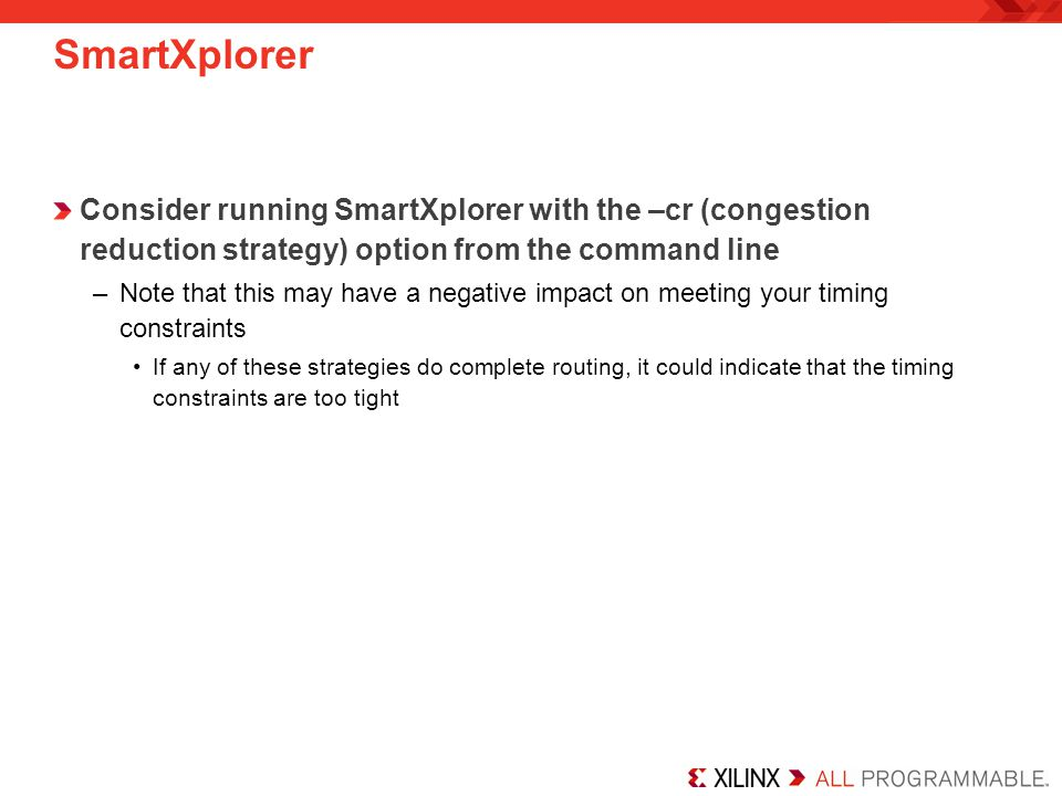 SmartXplorer Consider running SmartXplorer with the –cr (congestion reduction strategy) option from the command line.