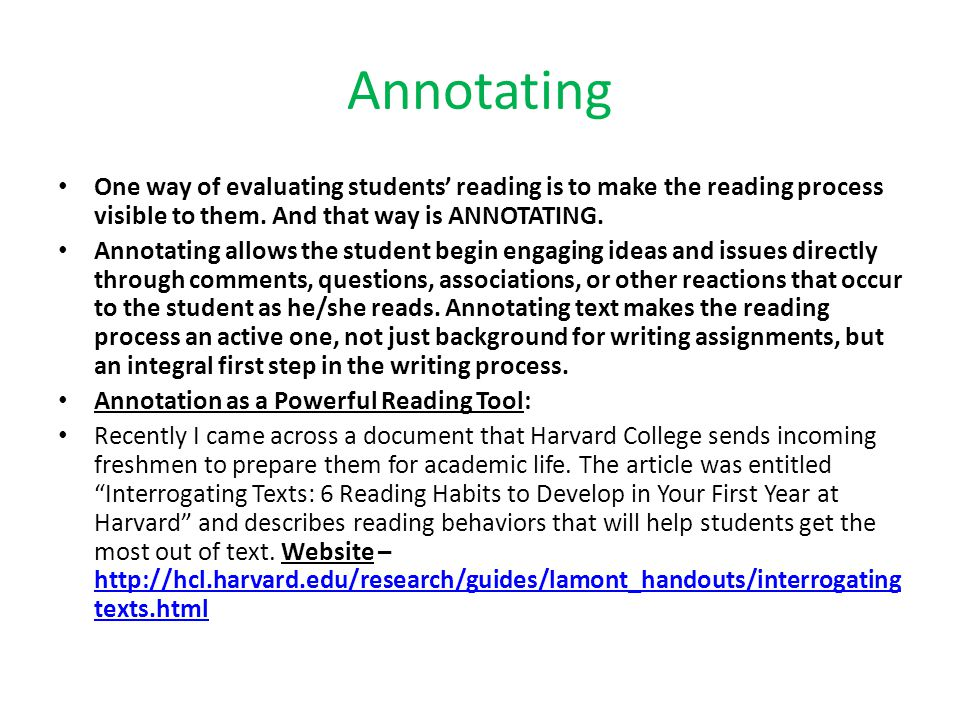 Annotating One way of evaluating students' reading is to make the reading process visible to them. And that way is ANNOTATING.