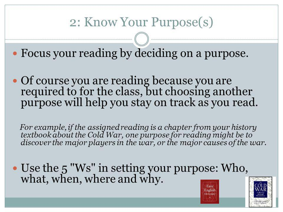 2: Know Your Purpose(s) Focus your reading by deciding on a purpose.