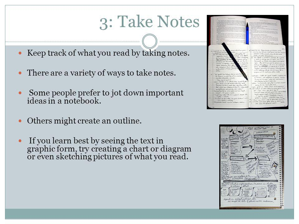 3: Take Notes Keep track of what you read by taking notes.