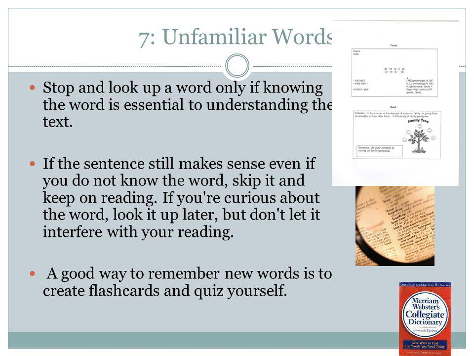 7: Unfamiliar Words Stop and look up a word only if knowing the word is essential to understanding the text.