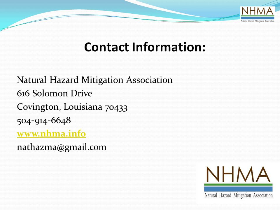 Contact Information: Natural Hazard Mitigation Association. 616 Solomon Drive. Covington, Louisiana 70433.