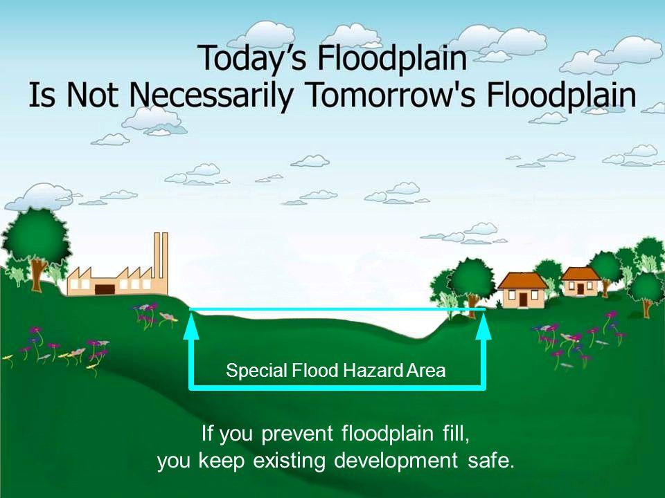 If you prevent floodplain fill, you keep existing development safe.