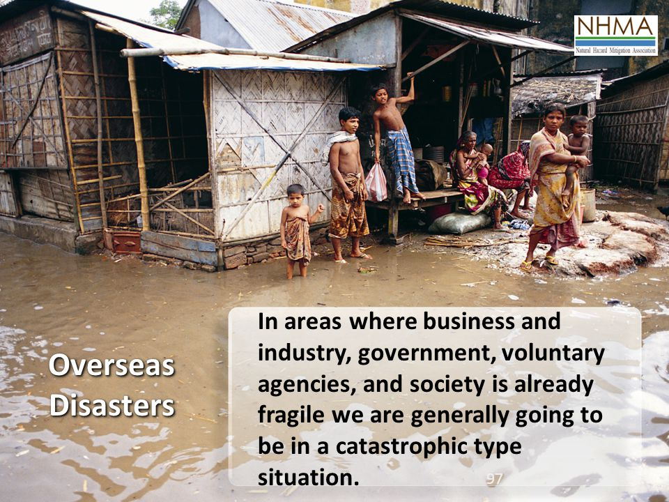 In areas where business and industry, government, voluntary agencies, and society is already fragile we are generally going to be in a catastrophic type situation.