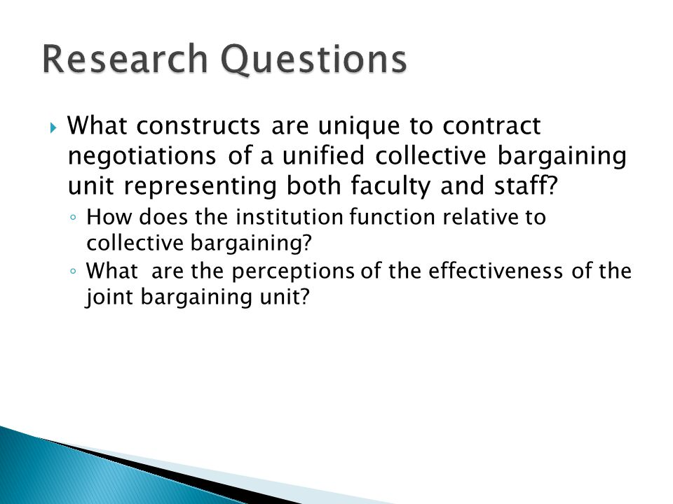 Research Questions What constructs are unique to contract negotiations of a unified collective bargaining unit representing both faculty and staff