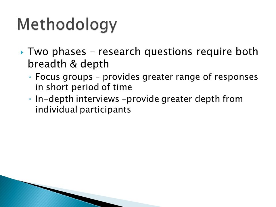 Methodology Two phases – research questions require both breadth & depth.