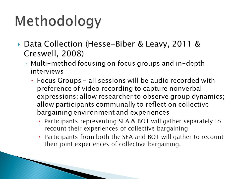 Methodology Data Collection (Hesse-Biber & Leavy, 2011 & Creswell, 2008) Multi-method focusing on focus groups and in-depth interviews.