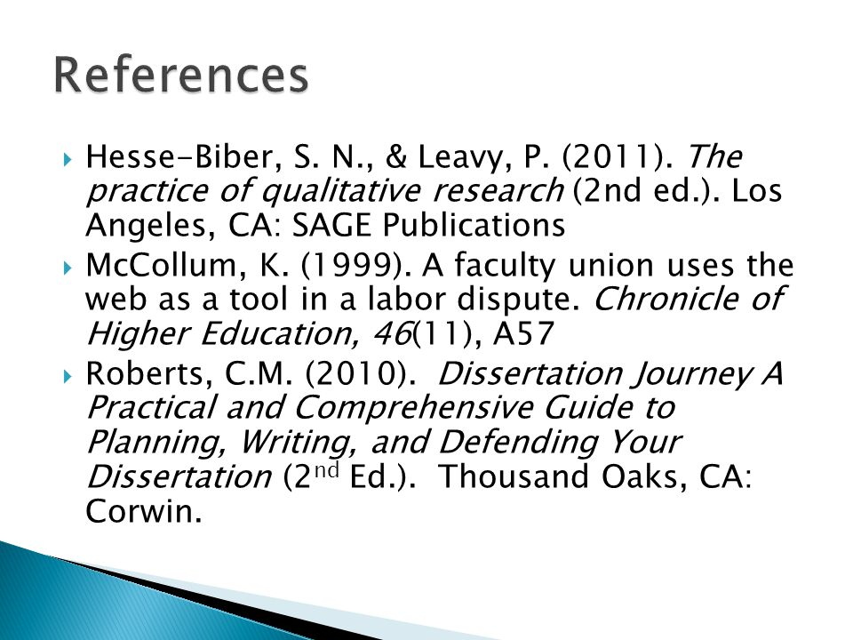 References Hesse-Biber, S. N., & Leavy, P. (2011). The practice of qualitative research (2nd ed.). Los Angeles, CA: SAGE Publications.