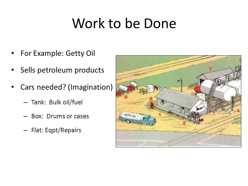 Work to be Done For Example: Getty Oil Sells petroleum products
