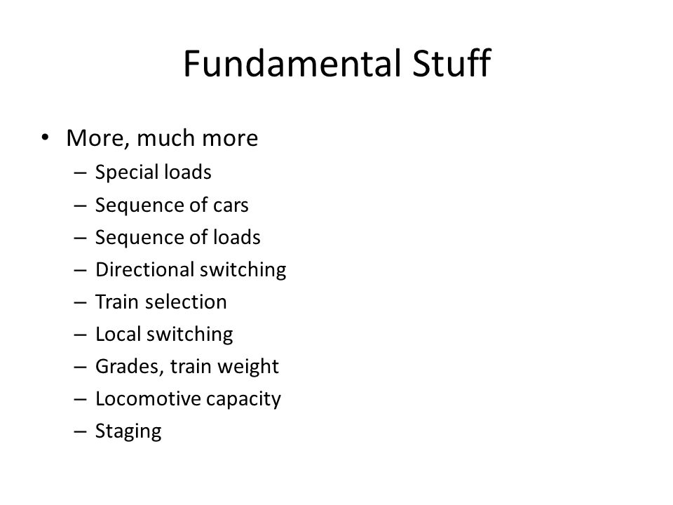 Fundamental Stuff More, much more Special loads Sequence of cars