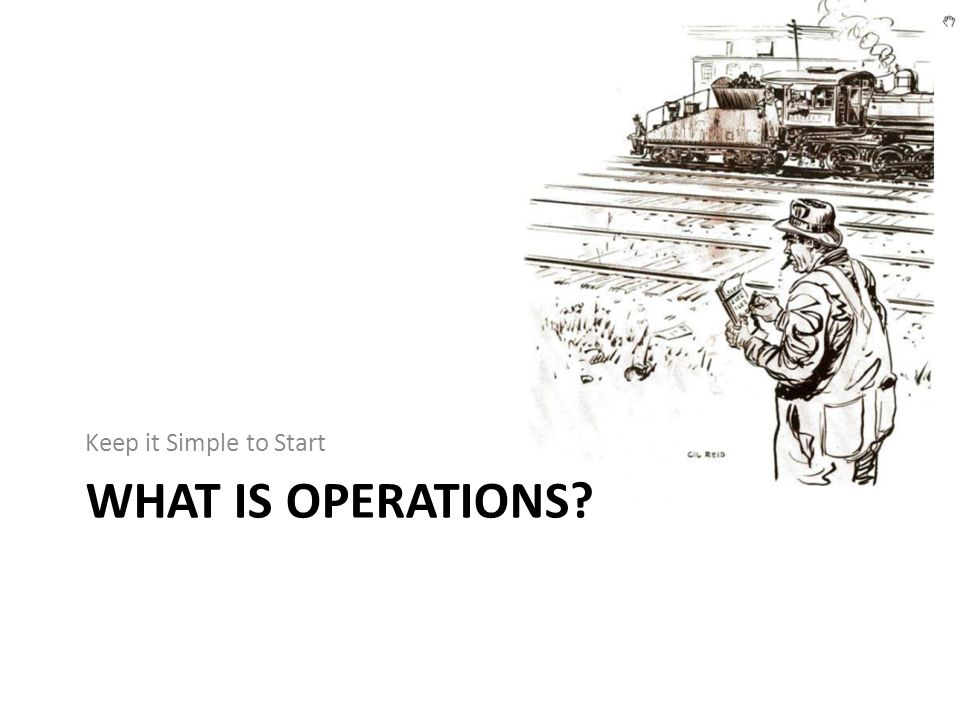 Keep it Simple to Start What is operations