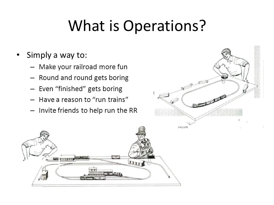What is Operations Simply a way to: Make your railroad more fun