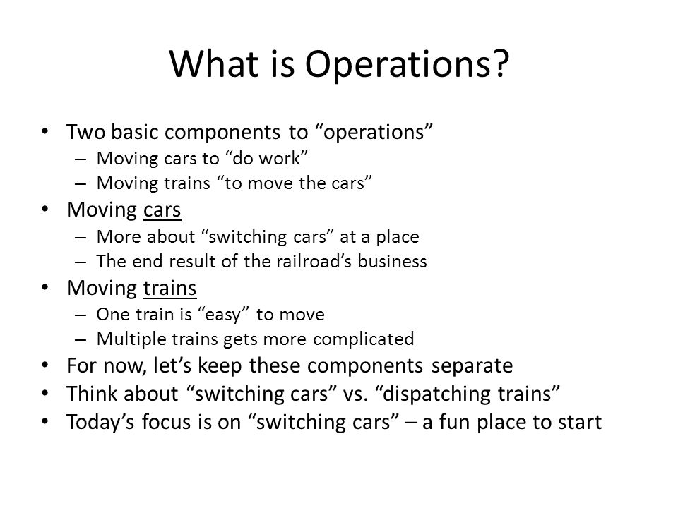 What is Operations Two basic components to operations Moving cars