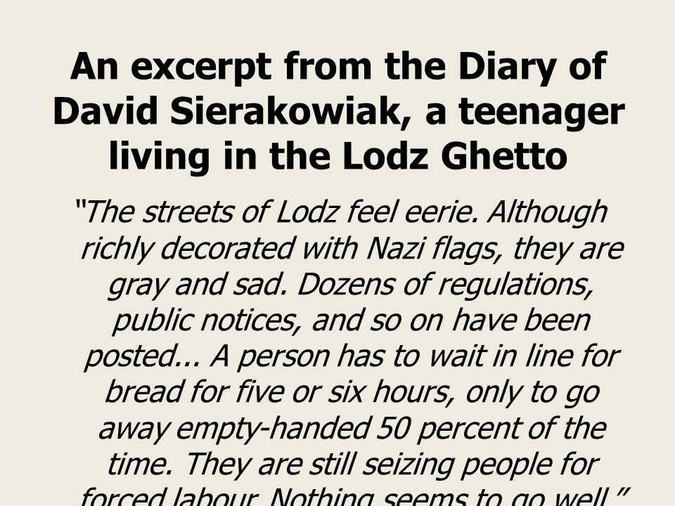 An excerpt from the Diary of David Sierakowiak, a teenager living in the Lodz Ghetto