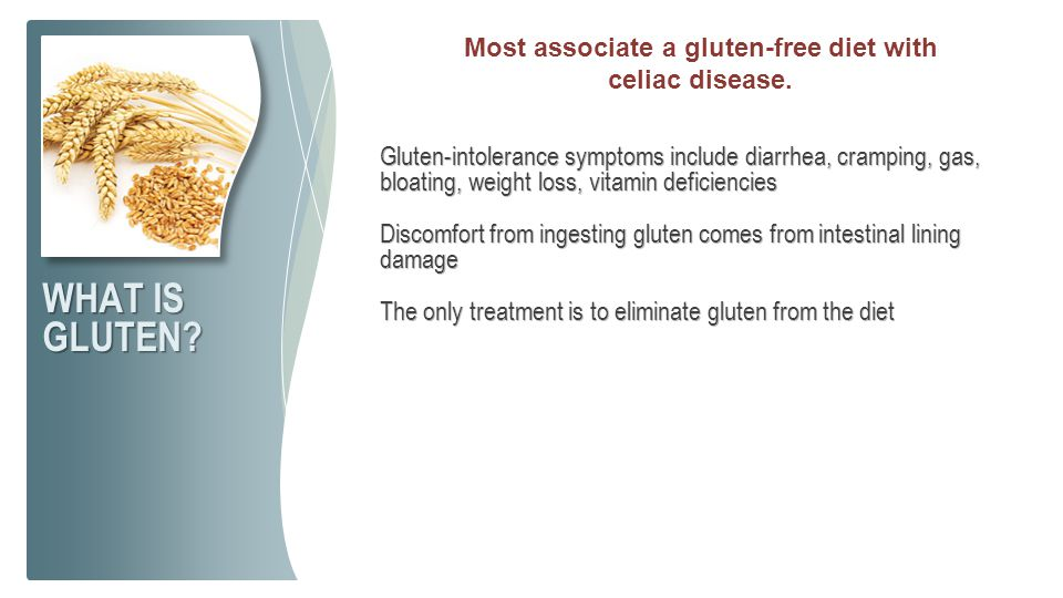 Most associate a gluten-free diet with celiac disease.