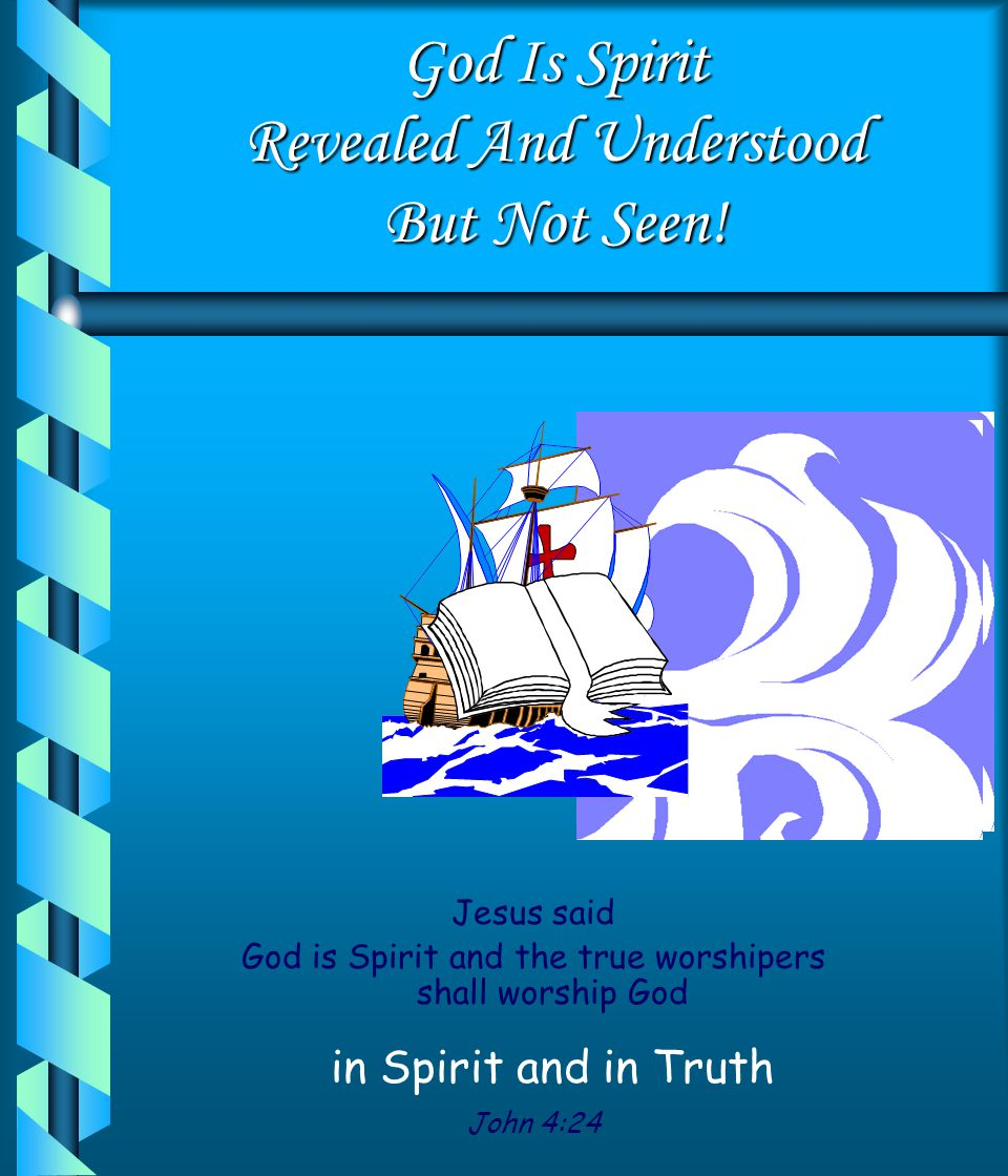 God Is Spirit Revealed And Understood But Not Seen!