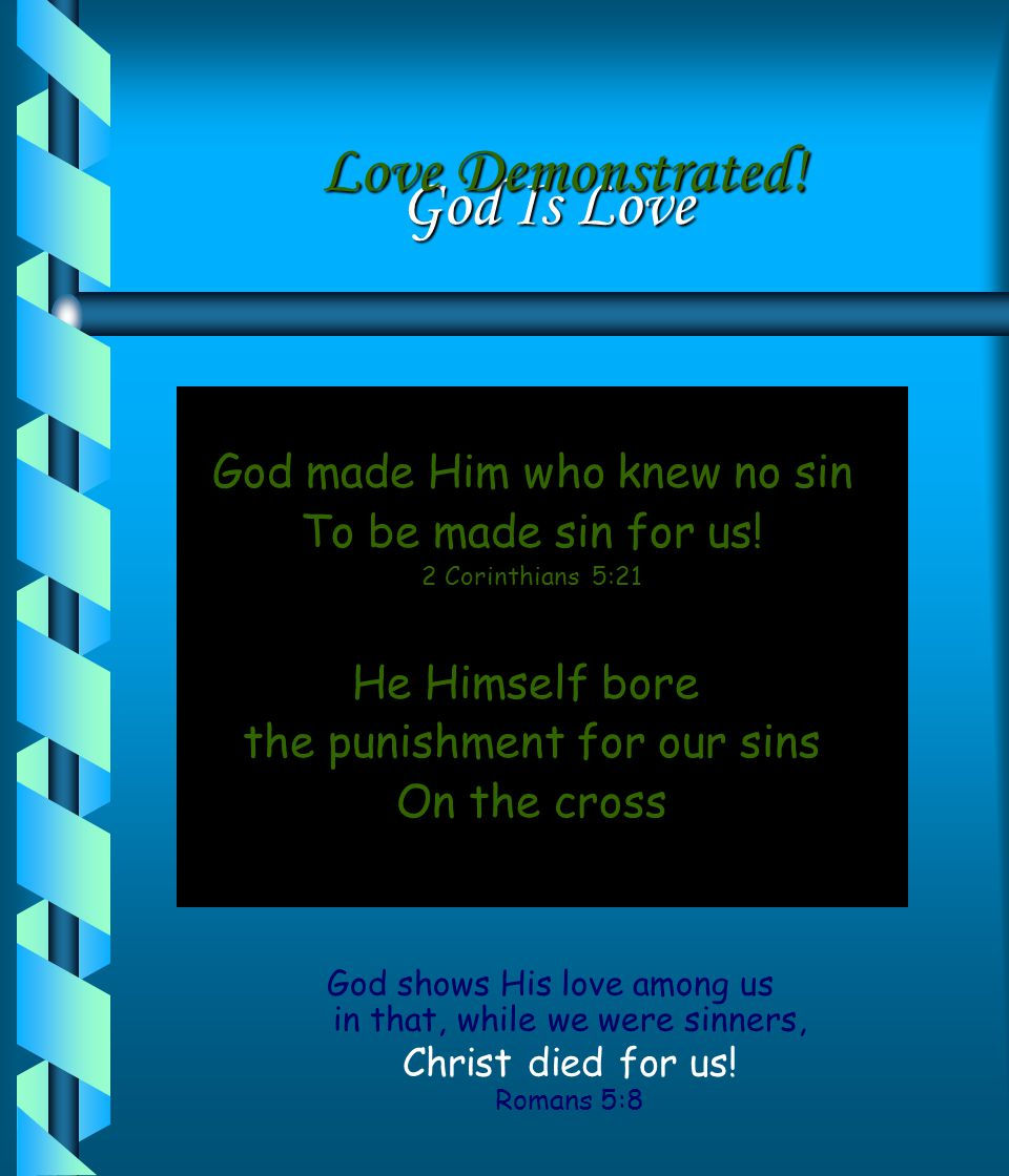 Love Demonstrated! God Is Love God made Him who knew no sin
