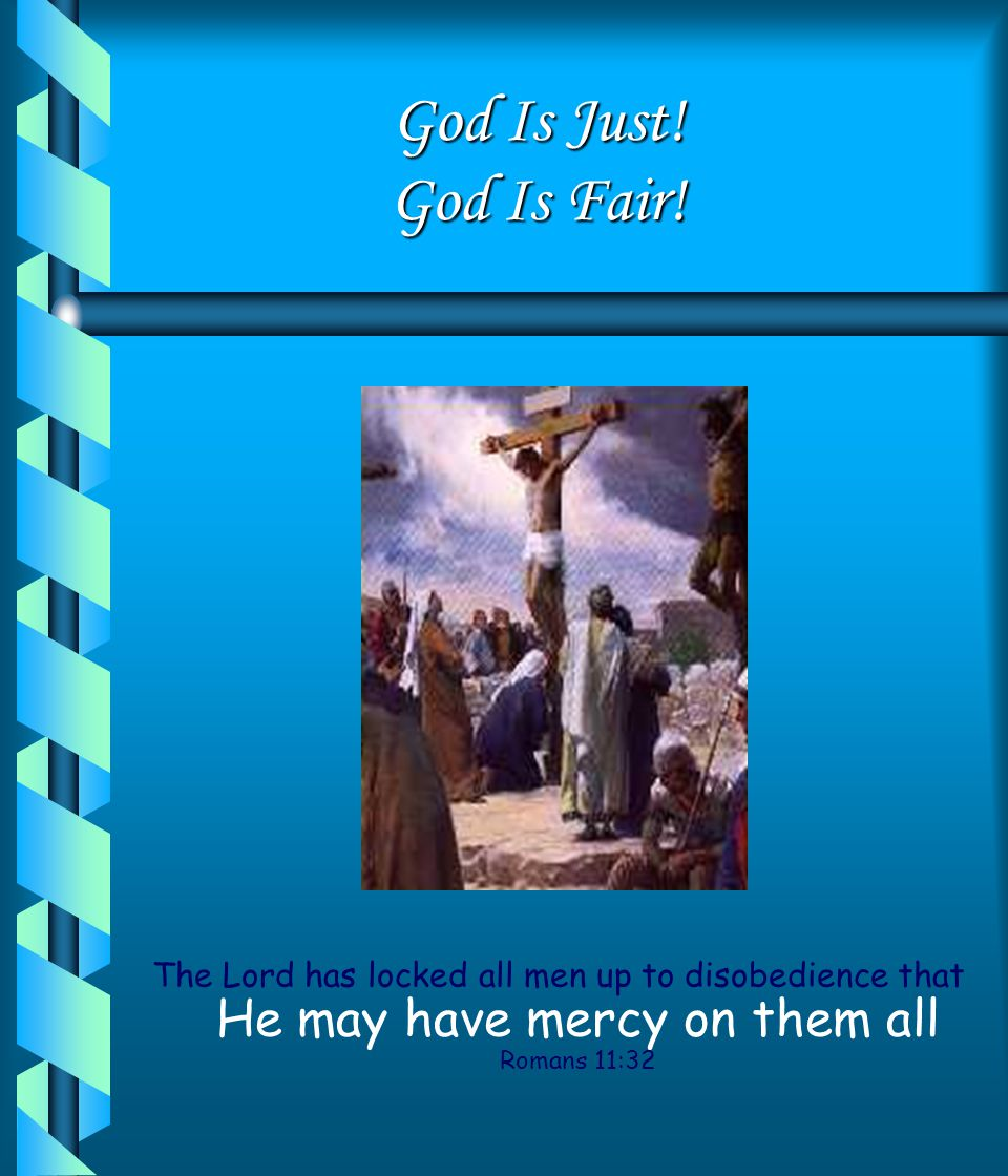 God Is Just. God Is Fair.
