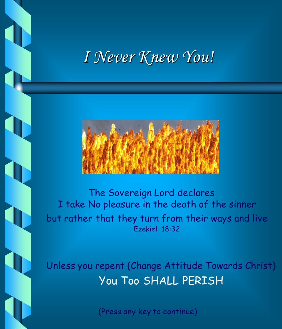 I Never Knew You! You Too SHALL PERISH