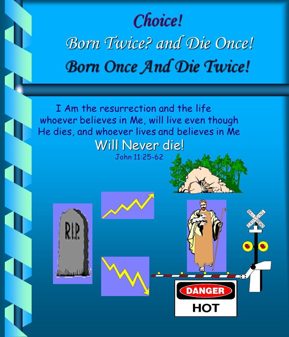 Choice! Born Twice and Die Once! Born Once And Die Twice!