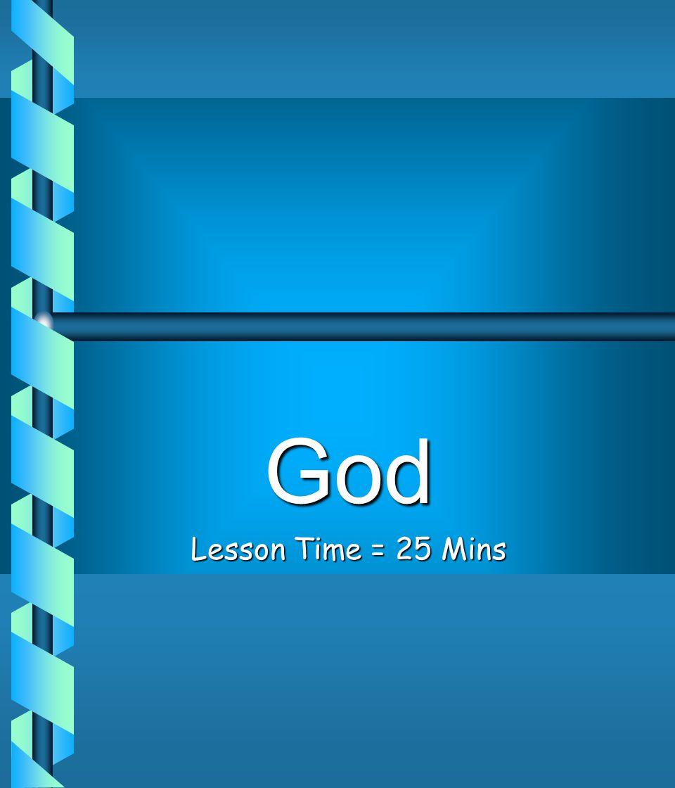 God Lesson Time = 25 Mins