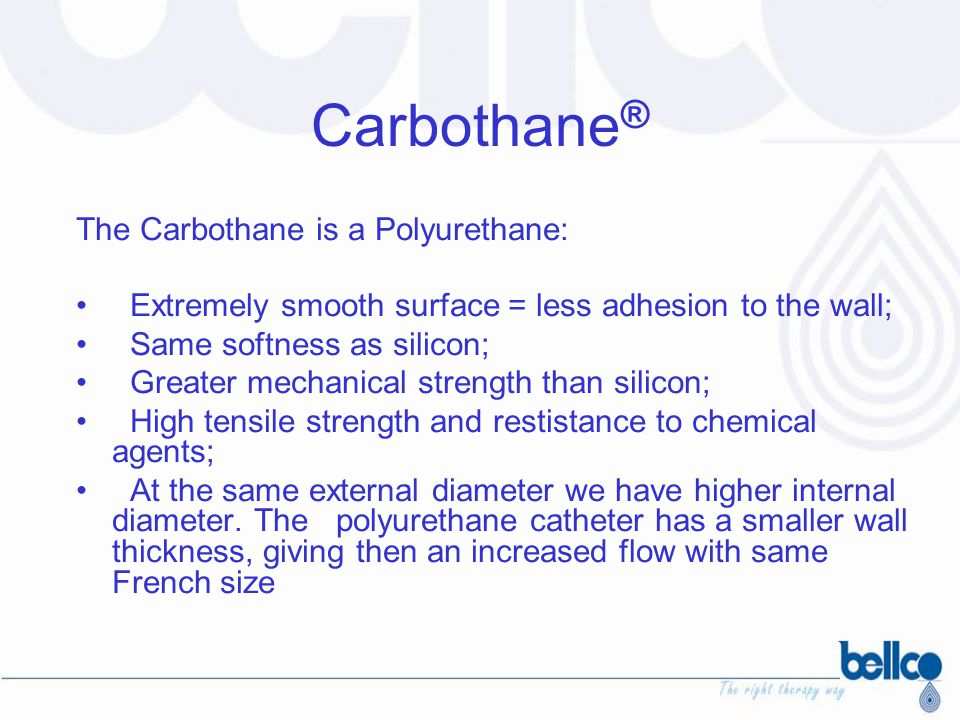 Carbothane® The Carbothane is a Polyurethane: