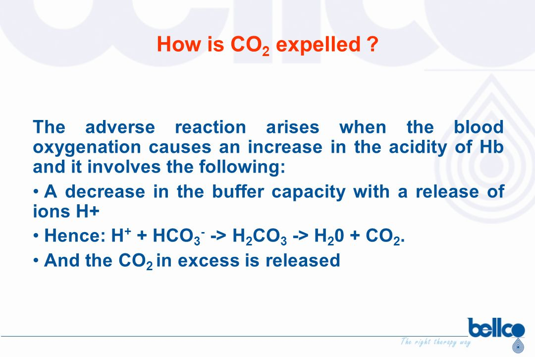 How is CO2 expelled The adverse reaction arises when the blood oxygenation causes an increase in the acidity of Hb and it involves the following: