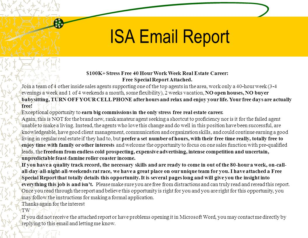 ISA Email Report $100K+ Stress Free 40 Hour Work Week Real Estate Career: Free Special Report Attached.