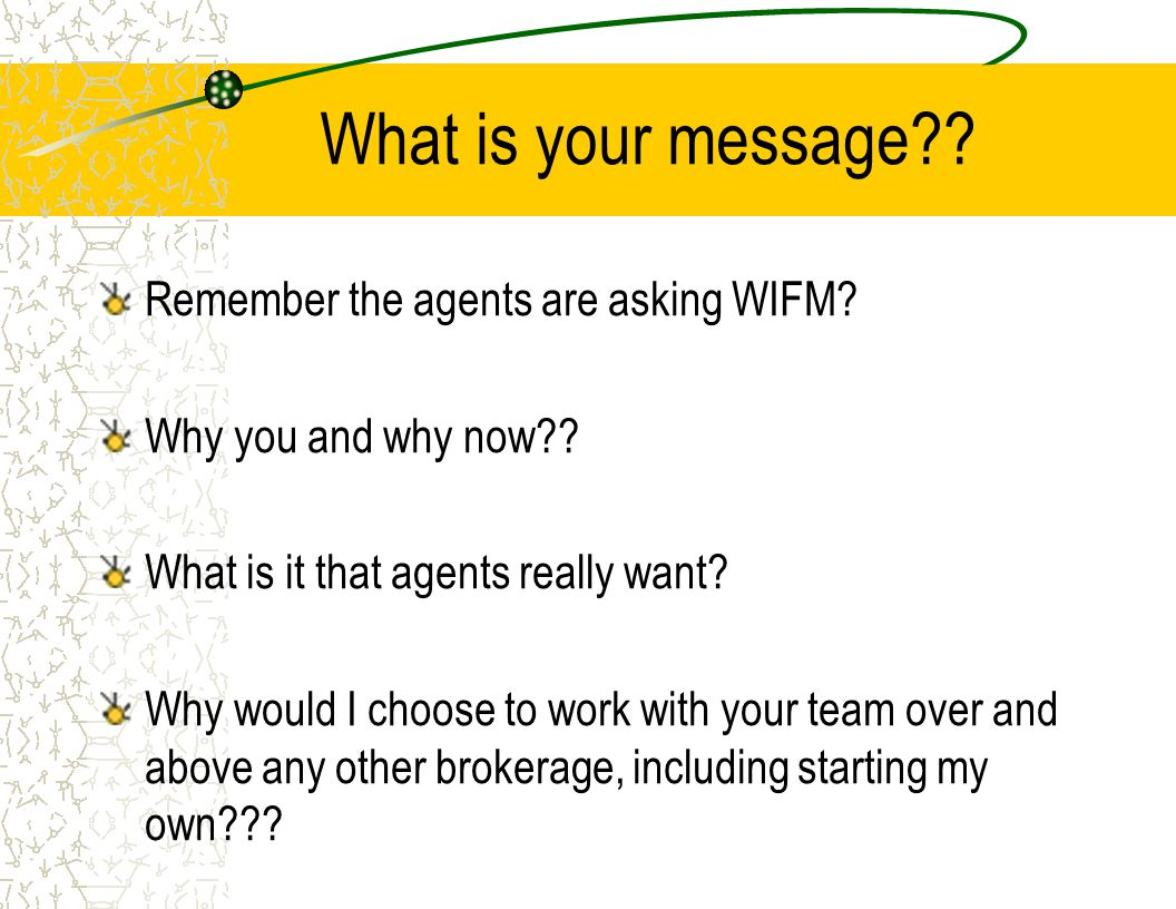What is your message Remember the agents are asking WIFM
