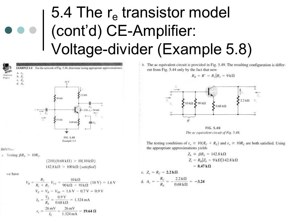 5.4 The re transistor model (cont'd) CE-Amplifier: Voltage-divider (Example 5.8)
