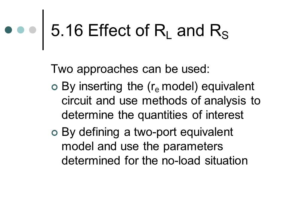 5.16 Effect of RL and RS Two approaches can be used: