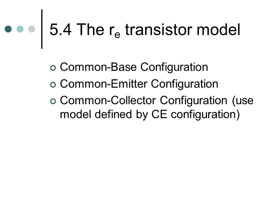 5.4 The re transistor model