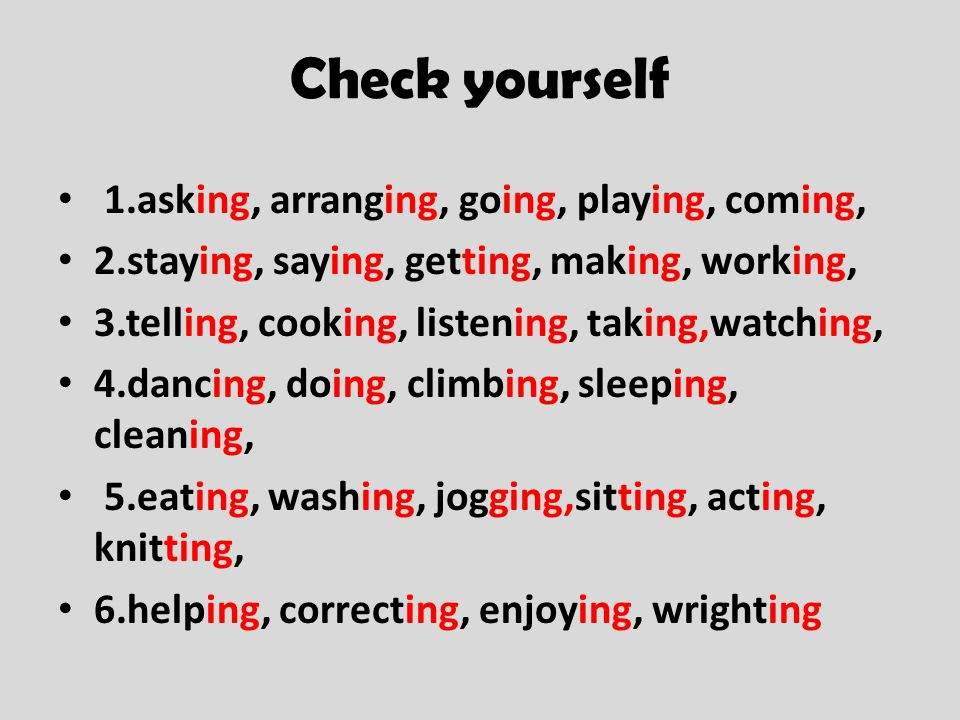 Check yourself 1.asking, arranging, going, playing, coming,