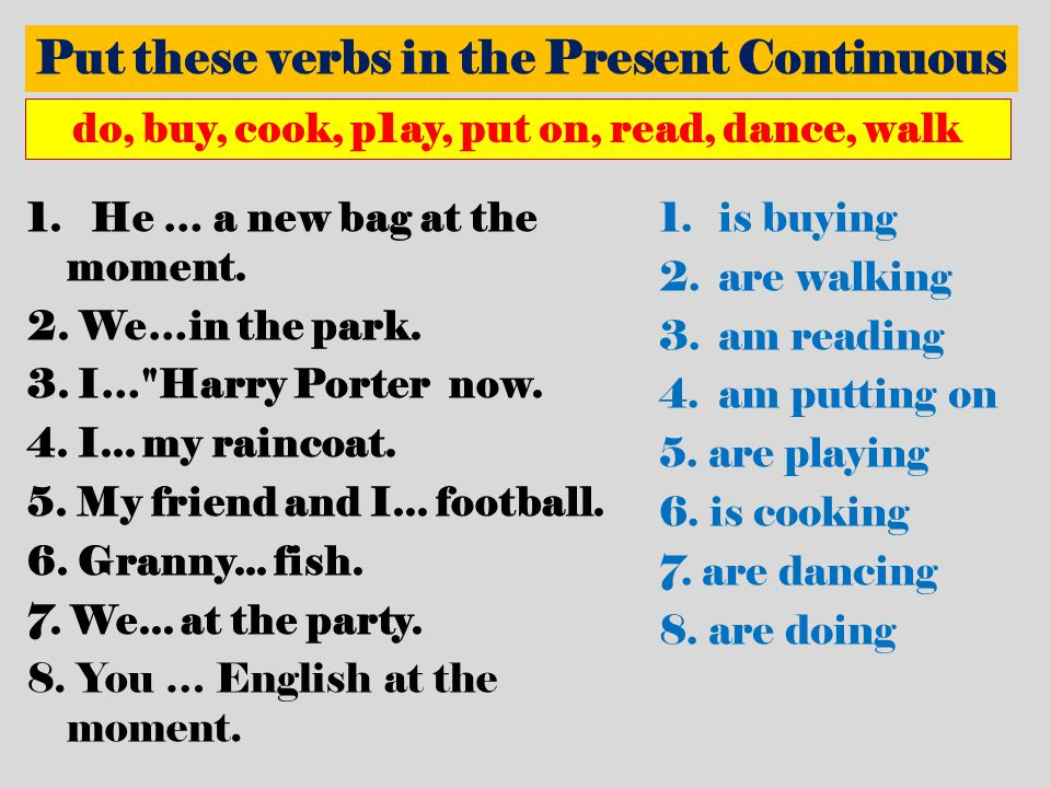 Put these verbs in the Present Continuous