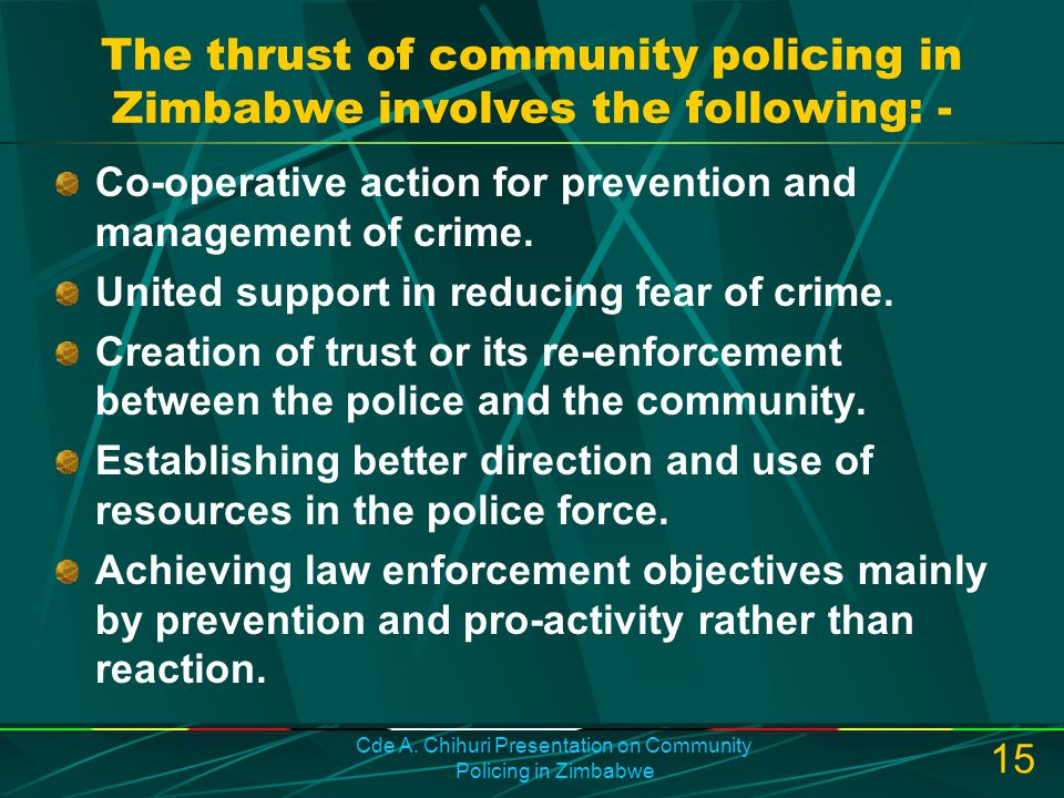 The thrust of community policing in Zimbabwe involves the following: -