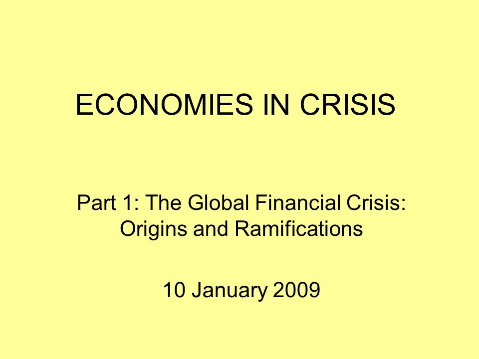 Part 1: The Global Financial Crisis: Origins and Ramifications