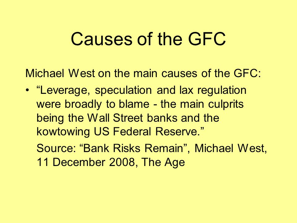 Causes of the GFC Michael West on the main causes of the GFC: