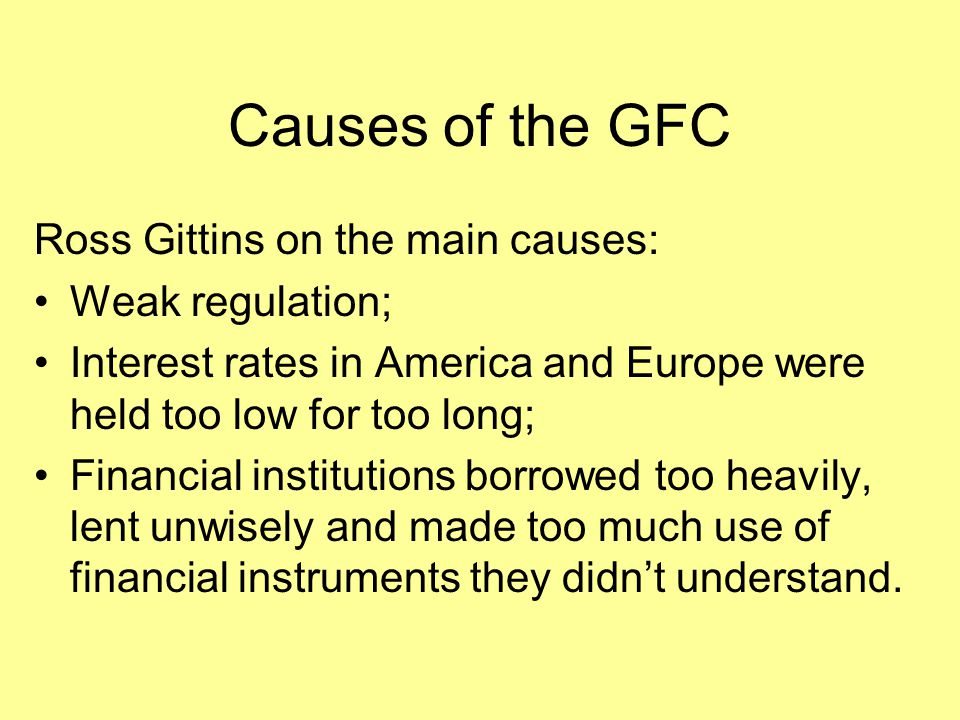 Causes of the GFC Ross Gittins on the main causes: Weak regulation;