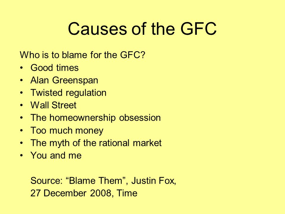 Causes of the GFC Who is to blame for the GFC Good times