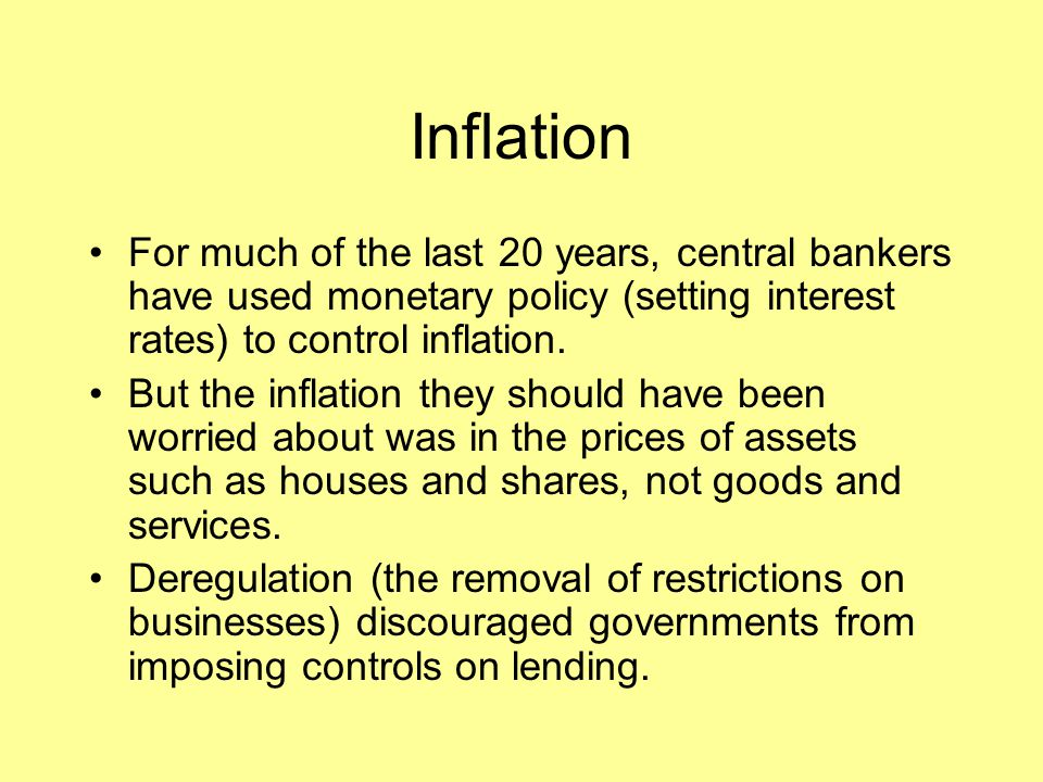 Inflation For much of the last 20 years, central bankers have used monetary policy (setting interest rates) to control inflation.
