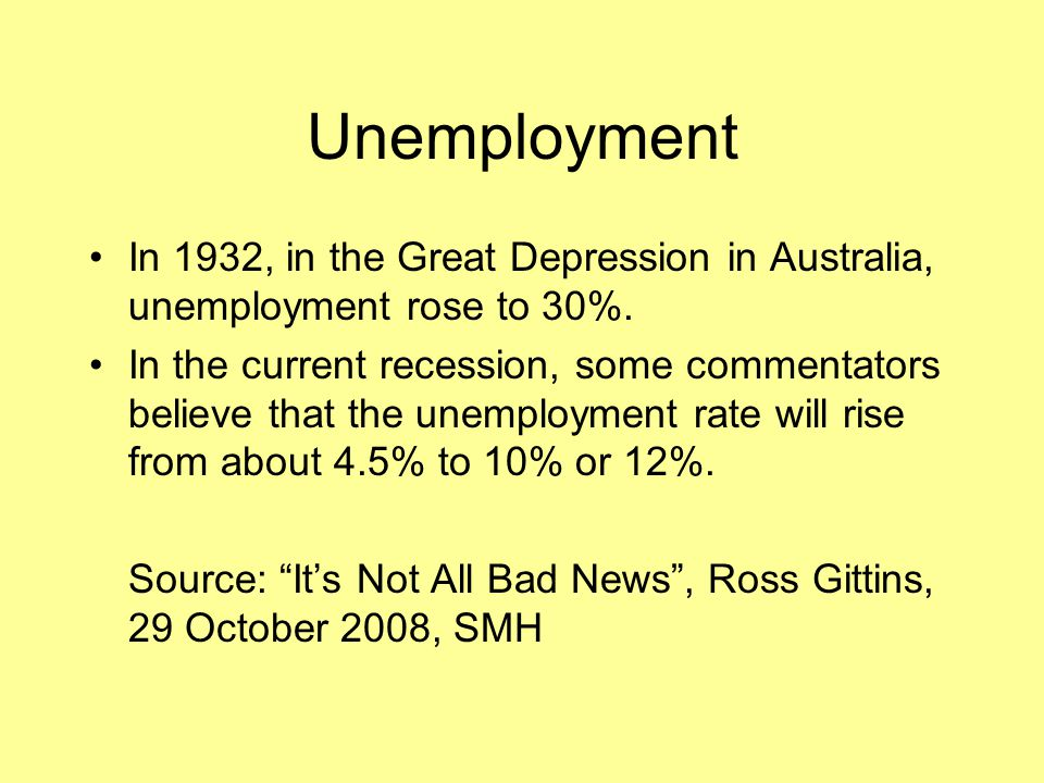Unemployment In 1932, in the Great Depression in Australia, unemployment rose to 30%.