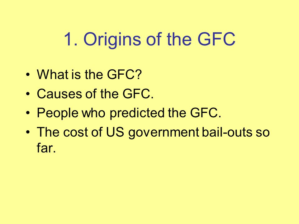 1. Origins of the GFC What is the GFC Causes of the GFC.