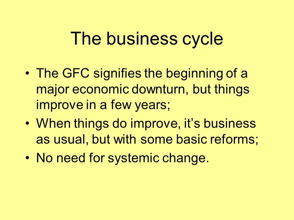 The business cycle The GFC signifies the beginning of a major economic downturn, but things improve in a few years;