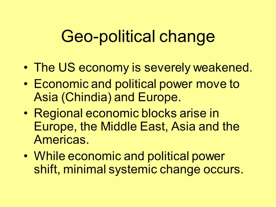 Geo-political change The US economy is severely weakened.