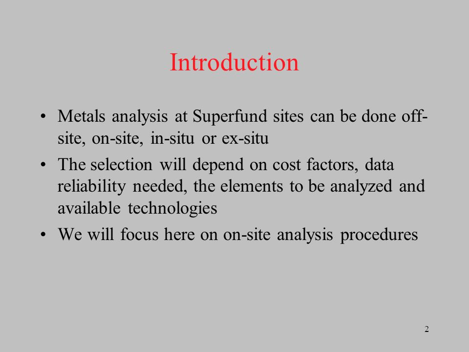 Introduction Metals analysis at Superfund sites can be done off-site, on-site, in-situ or ex-situ.
