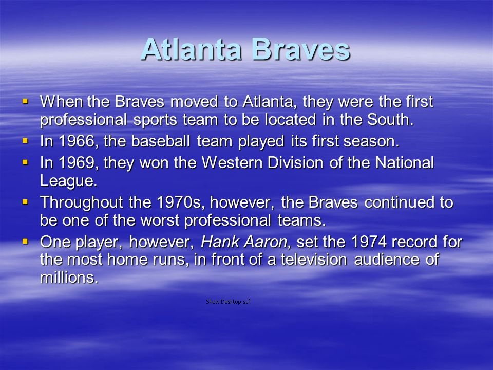 Atlanta BravesWhen the Braves moved to Atlanta, they were the first professional sports team to be located in the South.