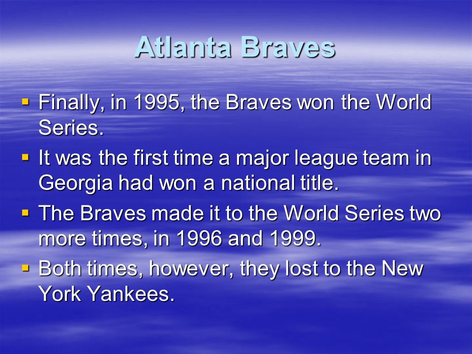 Atlanta Braves Finally, in 1995, the Braves won the World Series.