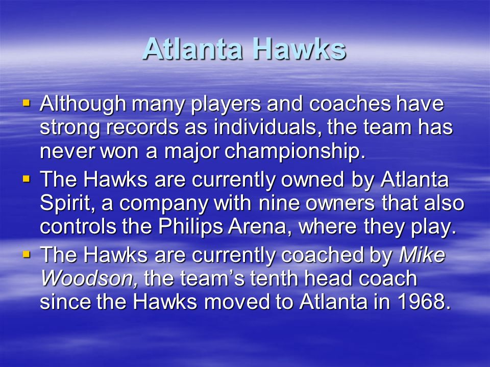 Atlanta Hawks Although many players and coaches have strong records as individuals, the team has never won a major championship.